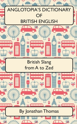 Anglotopia's Dictionary of British English